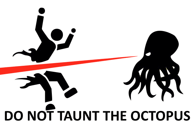 DO NOT TAUNT THE OCTOPUS Tako-Tsubo