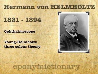 Hermann Ludwig Ferdinand von Helmholtz (1821 – 1894)