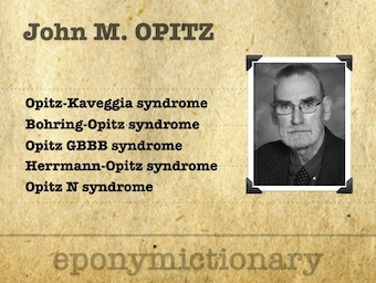 John Marius Opitz (1936 - ) German-American medical geneticist. 340