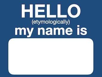 Hello my name is etymologically LITFL 340